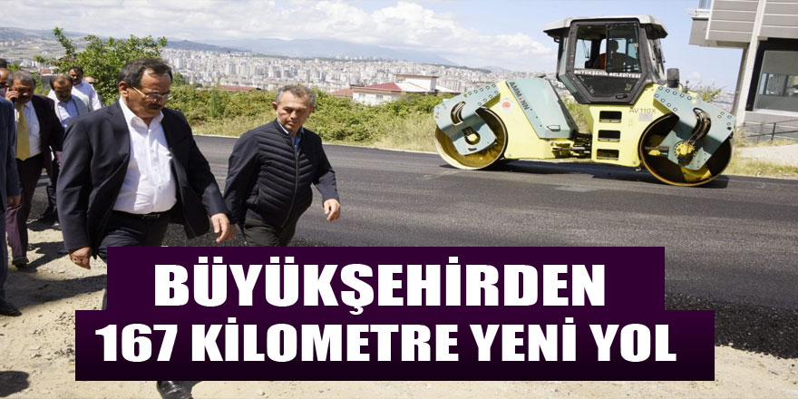 Büyükşehirden 167 kilometre yeni yol
